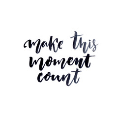 Make this moment count. Inspire quote, brush and ink lettering isolated on white background. Inspirational saying, modern calligraphy