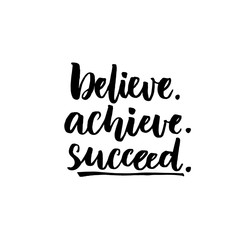 Believe, achieve, succeed. Inspirational vector quote, black ink brush lettering isolated on white background. Positive saying for cards, motivational posters and t-shirt.