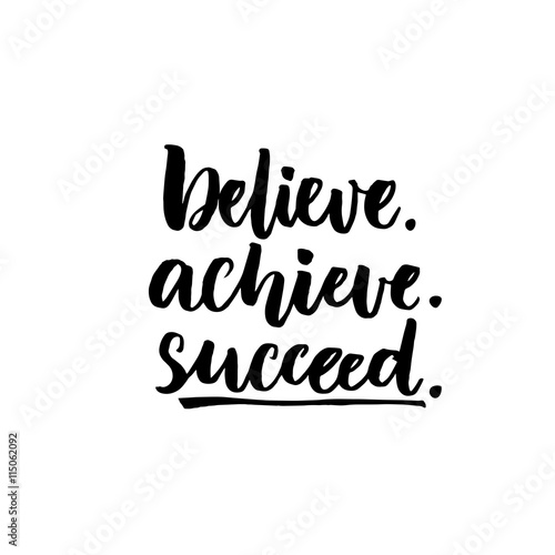 Believe Achieve Succeed Inspirational Vector Quote Black Ink