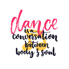 Dance is a conversation between body and soul. Inspiration quote about dancing. Dancers classes wall art decoration with hand lettering