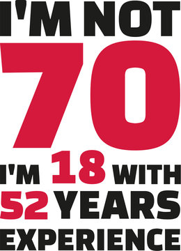 I'm not 70, I'm 18 with 52 years experience - 70th birthday