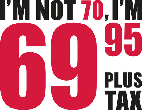 I'm not 70, I'm 69.95 plus tax - 70th birthday