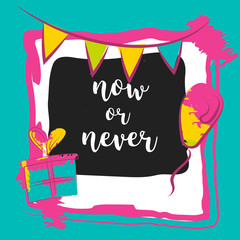 Motivation poster Now or never. Colorful Vector illustration. Photo frame