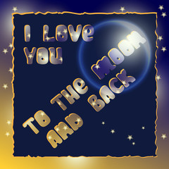I love you to the moon and back.  Romantic card.