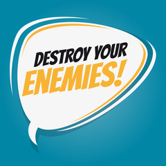 destroy your enemies retro speech balloon