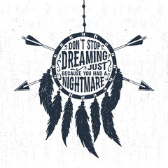 "Hand drawn tribal label with textured dream catcher vector illustration and ""Don't stop dreaming just because you had a nightmare"" inspirational lettering."