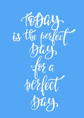 Today Perfect Day for a Perfect Day typography
