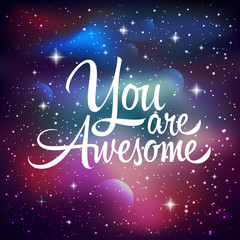 You are awesome. Greeting card with lettering calligraphy quote. Galaxy background with stars and planet. Vector illustration