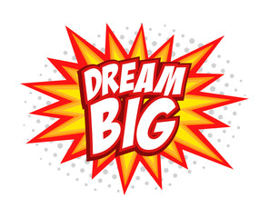 Dream Big comic splash bubble text