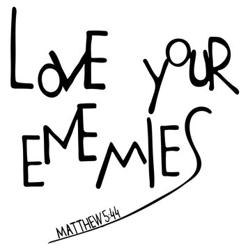 Love your enemies. Inspirational and motivational quote. Modern brush calligraphy. .Hand drawn lettering.  Phrase for t-shirts, posters and wall art. Vector design. Words about God.