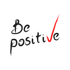 Be positive hand drawn quote isolated on white background. Vector illustration
