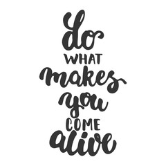 Do what makes you come alive - hand drawn lettering phrase isolated on the white background. Fun brush ink inscription for photo overlays, greeting card or t-shirt print, poster design.