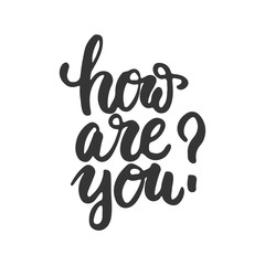 How are you - hand drawn lettering phrase isolated on the white background. Fun brush ink inscription for photo overlays, greeting card or t-shirt print, poster design.