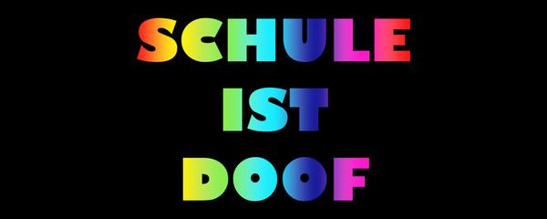Word Schule Ist Doof with colorful letters