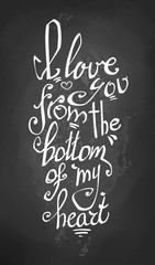 "The inscription ""I love you from the bottom of my heart."" Lettering. Declaration of love. Letters written in chalk on a blackboard. Romantic card."