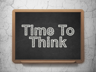 Time concept: Time To Think on chalkboard background
