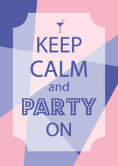 Poster keep calm and party on. Abstract illustration