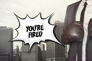 Youre fired text on speech bubble