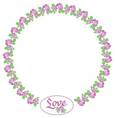 "Round frame with roses and custom written word ""Love"". Design element for greeting cards, invitations, prints. Vector clip art."