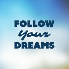 Follow Your Dreams - Inspirational Quote, Slogan, Saying - Success Concept Illustration with Label and Blurred Background
