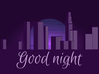 Good night. Night city, cityscape. Vector illustration.