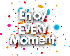 Enjoy every moment card.