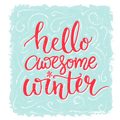 Hello awesome winter. Inspiration saying, winter greeting card. Red lettering at blue frost background. Vector lettering banner.