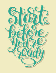Start before you are ready handwritten inscription