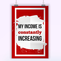 My income is constantly increasing positive Life quote. Inspirational phrase