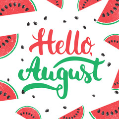Hand drawn typography lettering phrase Hello, august on the watermelon background. Fun calligraphy for greeting and invitation card or t-shirt print design.