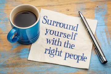 Surrounds yourself with the right people