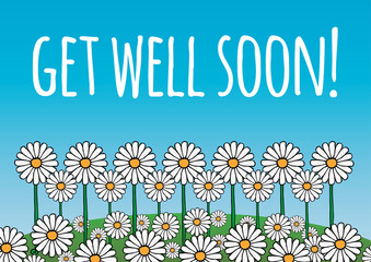 Get well soon card/poster. Contains daisy flowers on a green hill, and blue sky background. Fresh, optimistic, natural theme. Vector.