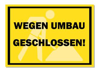 Gelbes Schild wegen Umbau Geschlossen!