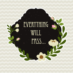 """Quote """"Everything will pass"""" in the shaped floral frame."""