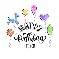 Happy birthday greeting card.  Hand drawn calligraphy on white background. Birthday balloons vector illustration in cartoon style.