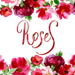 Hand drawn poster in watercolor with roses and flower on it. Could be used for: romantic decoration, background for cards, wedding or greeting.