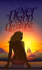 Never stop dreaming romantic quote card with young beautiful woman silhouette at sunset sitting on a tropical beach