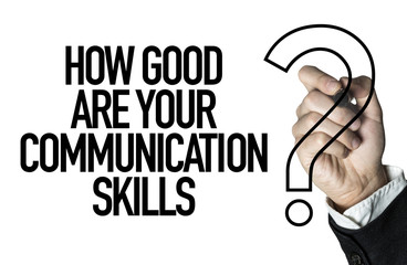 How Good Are Your Communication Skills?