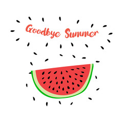 Vector print with watermelon and hand writing quote Goodbye Summ