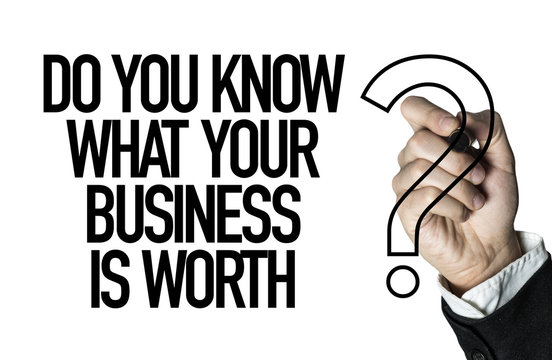 Do You Know What Your Business Is Worth?