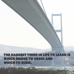 "Inspirational Quote. ""The Hardest Thing in Life to Learn is Which Bridge to Cross and Which to Burn"". Wisdom On a Bridge Image Background"