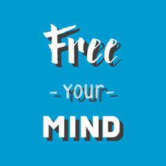 Free your mind. Hand drawn lettering