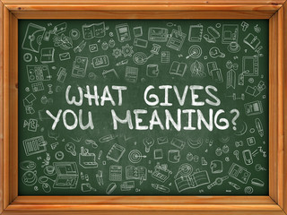 Green Chalkboard with Hand Drawn What Gives You Meaning.