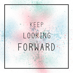 Keep looking forward on spray paint background