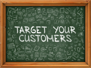 Target Your Customers - Hand Drawn on Green Chalkboard.