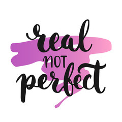 Real not perfect - hand drawn lettering phrase, isolated on the white background with colorful sketch element. Fun brush ink inscription for photo overlays, greeting card or poster design