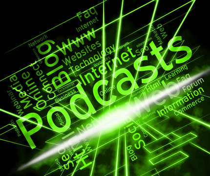 Podcast Word Indicates Broadcast Webcasts And Live Streaming