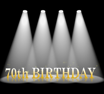 Seventieth Birthday Indicates 70th Celebration And Party