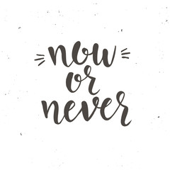 Now or never. Inspirational vector