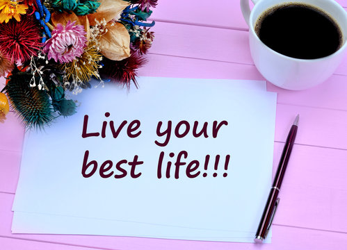 Live your best life. Motivational quote